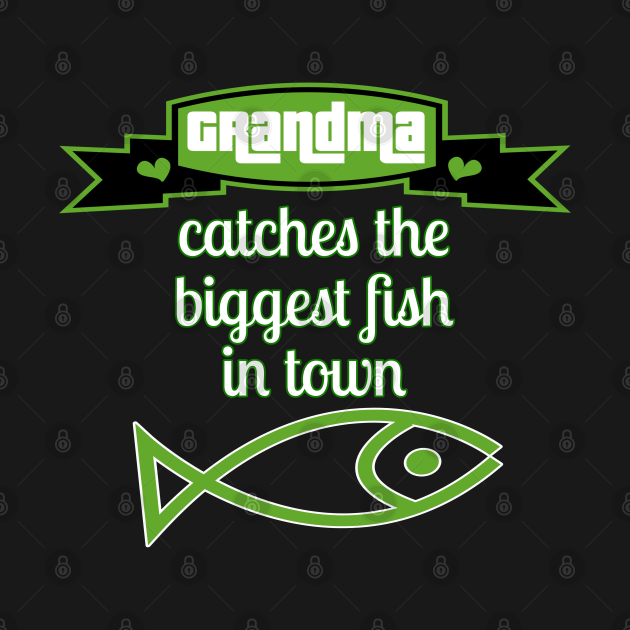 TeePublic: Grandma catches biggest fish in town