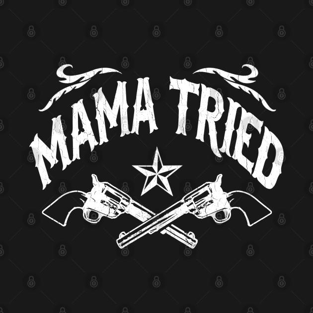 TeePublic: Mama Tried (vintage distressed look)