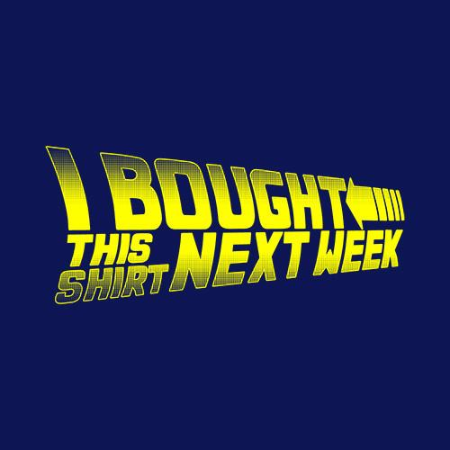 Five Finger Tees: I Bought This Shirt Next Week T-Shirt