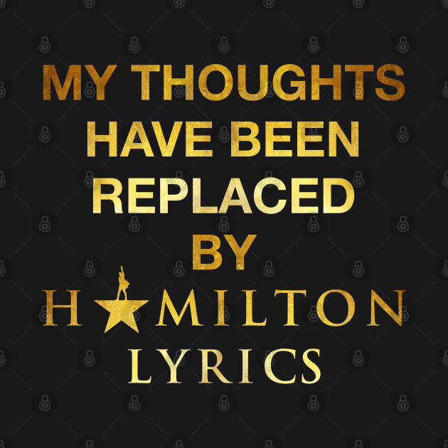 TeePublic: My Thoughts Have Been Replaced By Hamilton Lyrics