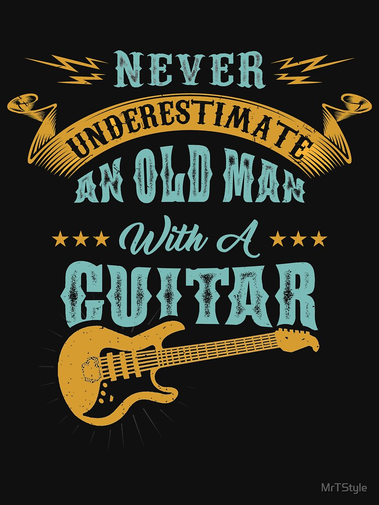 RedBubble: Never Underestimate An Old Man With A Funny Guitar Never underestimate an old man with a guitar gift music