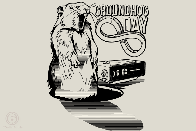 6 Dollar Shirts: Groundhog Day Forever