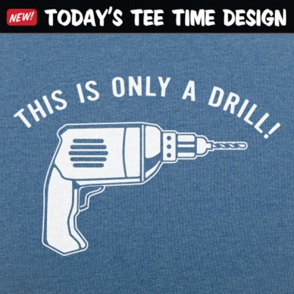 6 Dollar Shirts: This Is Only A Drill