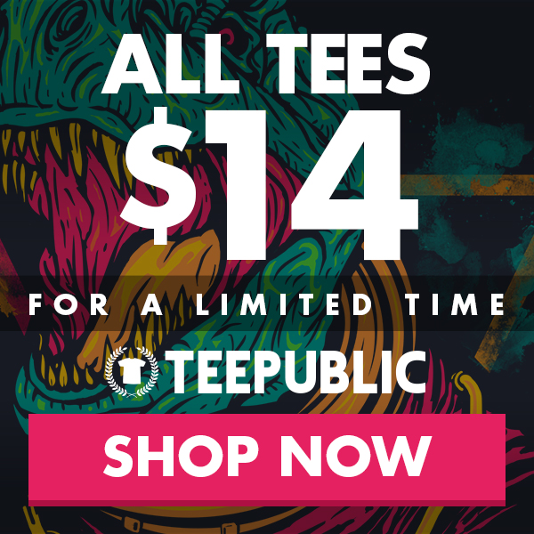 TeePublic: April $14 Sale - All Shirts $14