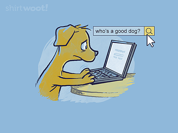 Woot!: who's a good dog?