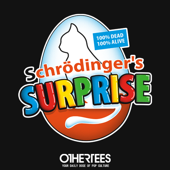 OtherTees: Schrödinger's Surprise