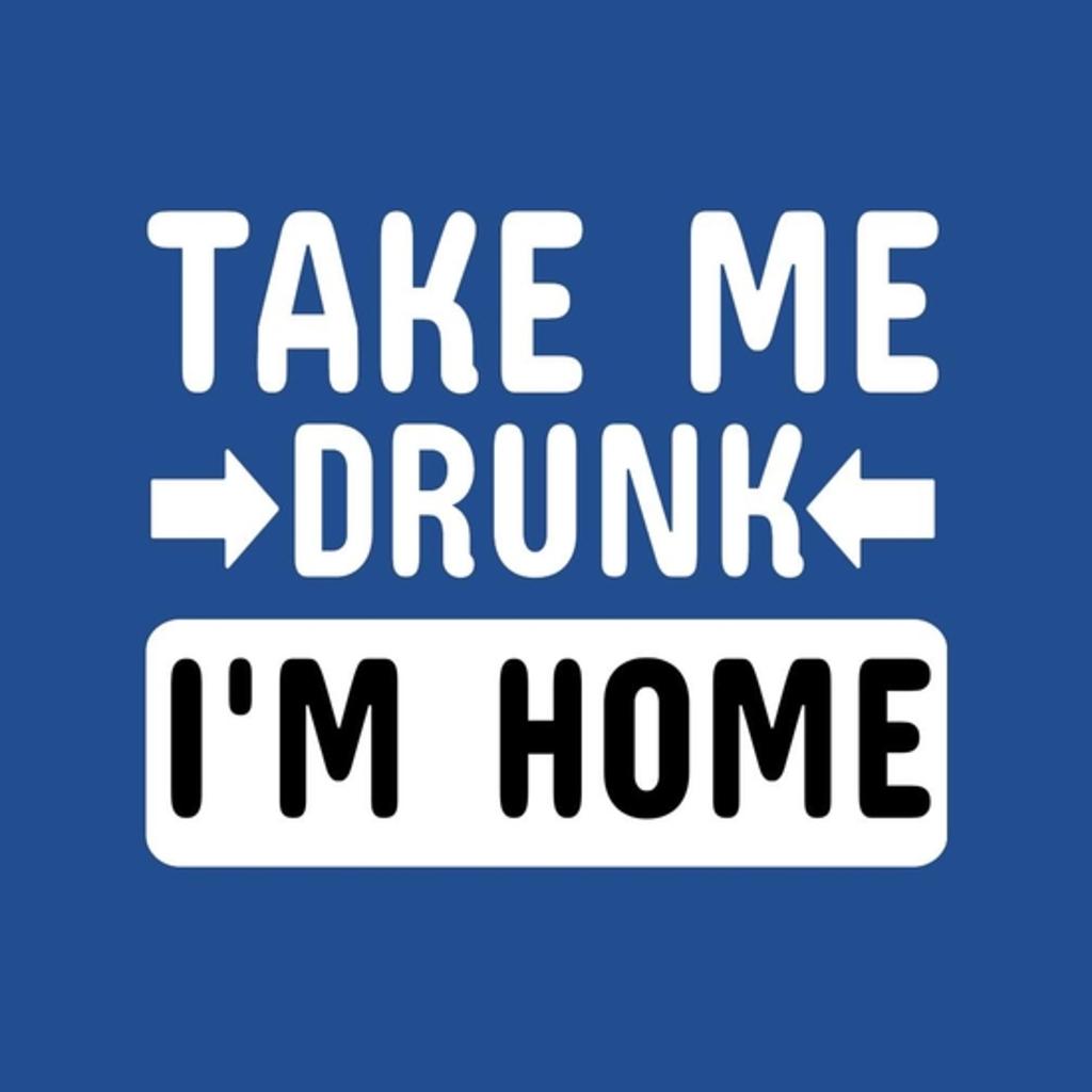 BustedTees: TAKE ME DRUNK