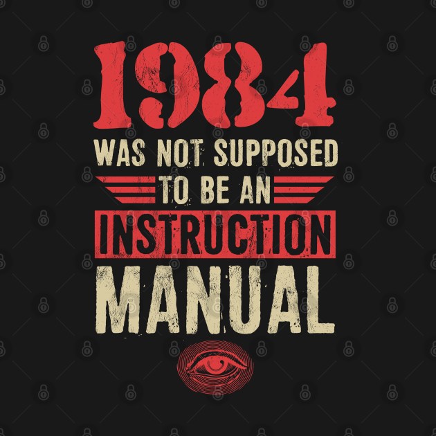 TeePublic: 1984 Was Not Supposed To Be An Instruction Manual