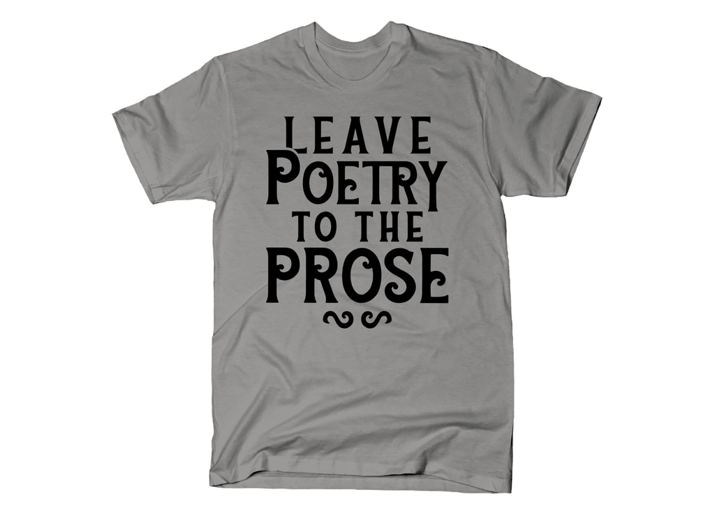 SnorgTees: Leave Poetry To The Prose