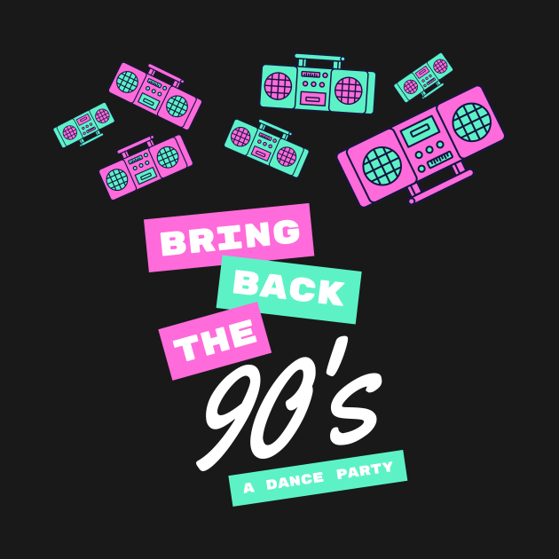 TeePublic: Bring Back the 90's A dance party