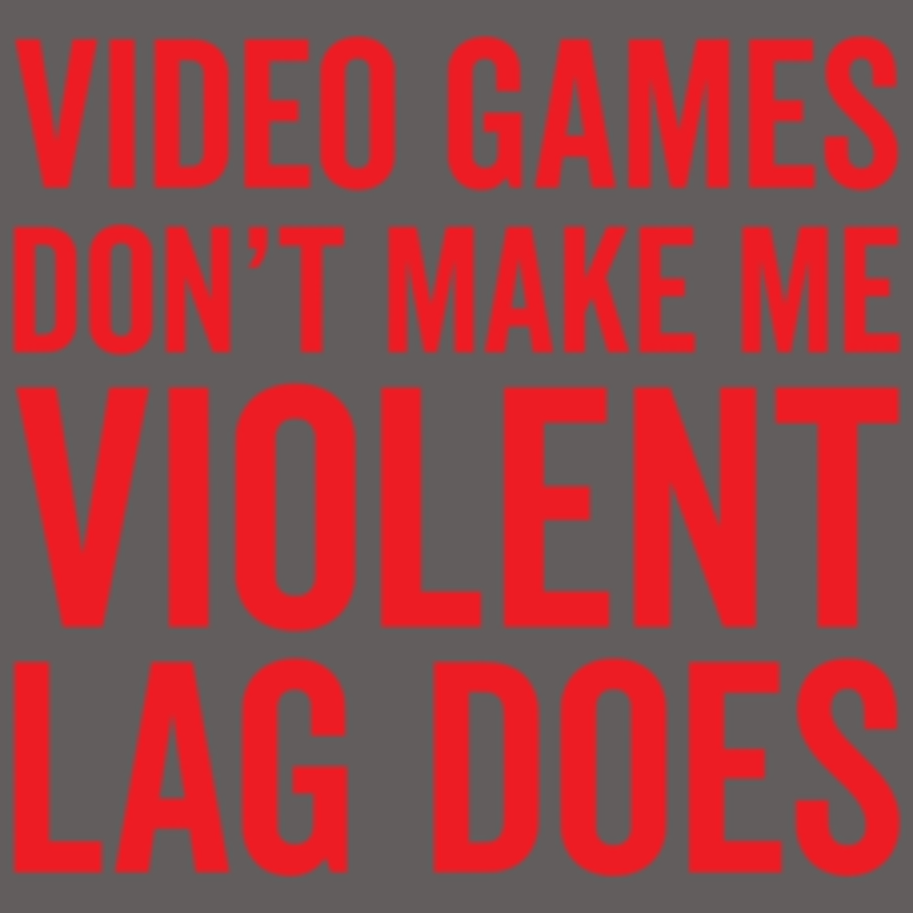 Textual Tees: Video Games Don't Make Me Violent Lag Does