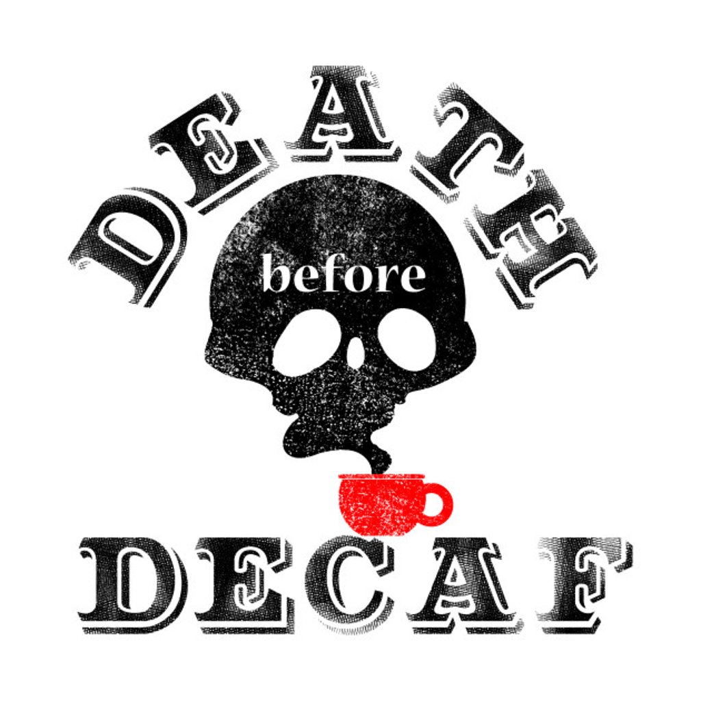 TeePublic: Death Before Decaf