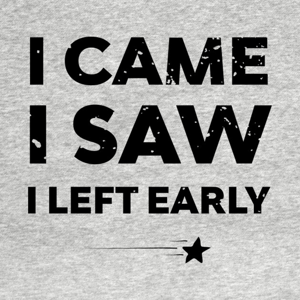 TeePublic: Antisocial I Came, I Saw, I Left Early