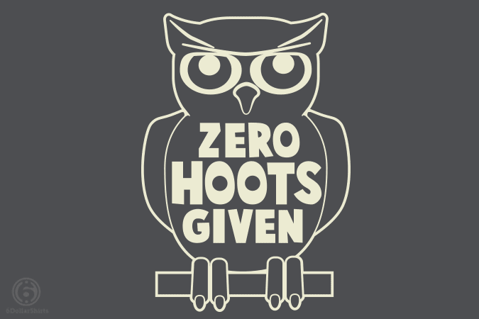 6 Dollar Shirts: Zero Hoots Given Flashback