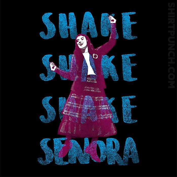 ShirtPunch: Shake Senora