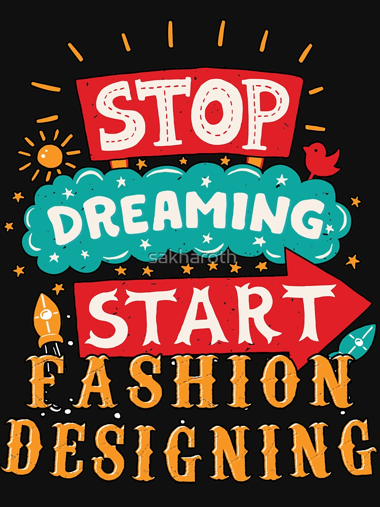 RedBubble: Stop Dreaming Start Fashion Designing