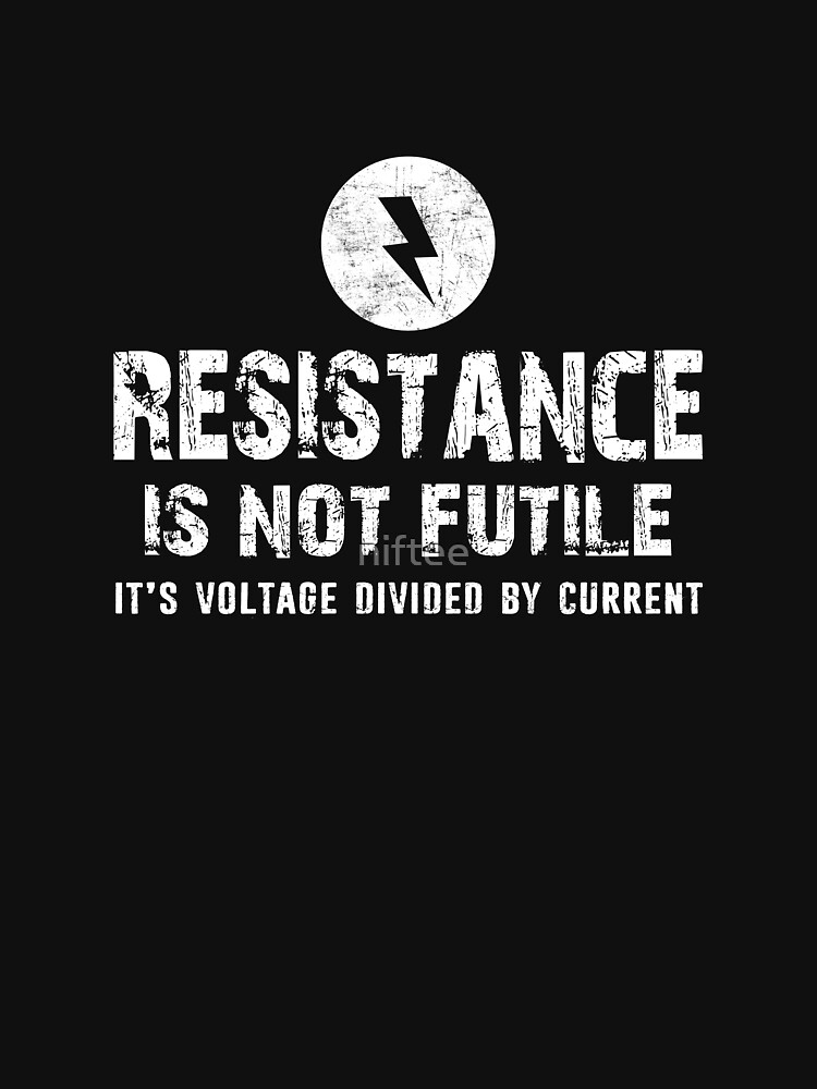 RedBubble: Resistance Is Not Futile Electrician Electrical Engineer Gift Distressed Design