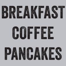 Textual Tees: Breakfast Coffee Pancakes