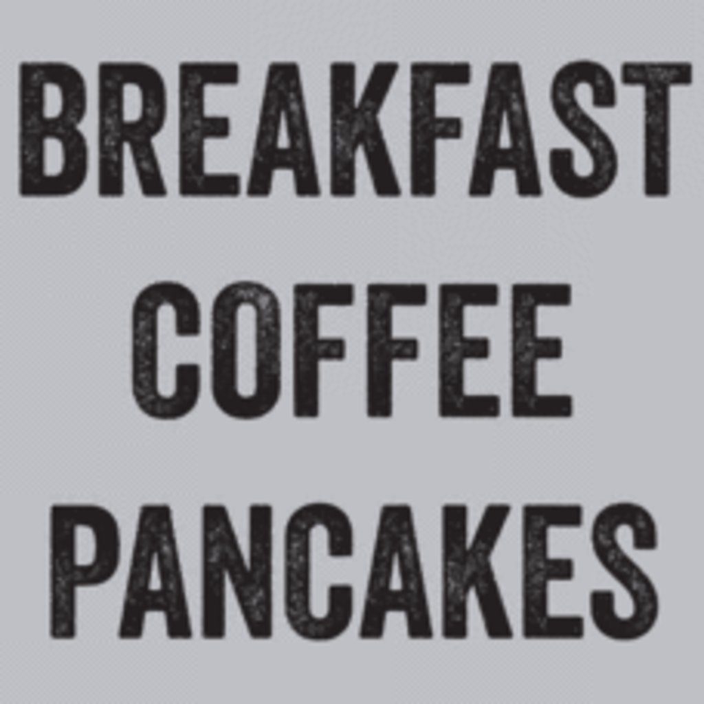 Textual Tees: Breakfast Coffee Pancakes