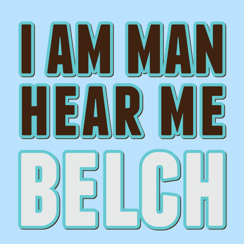 NeatoShop: I Am Man, Hear Me Belch