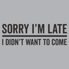 Textual Tees: Sorry Im Late T-Shirt
