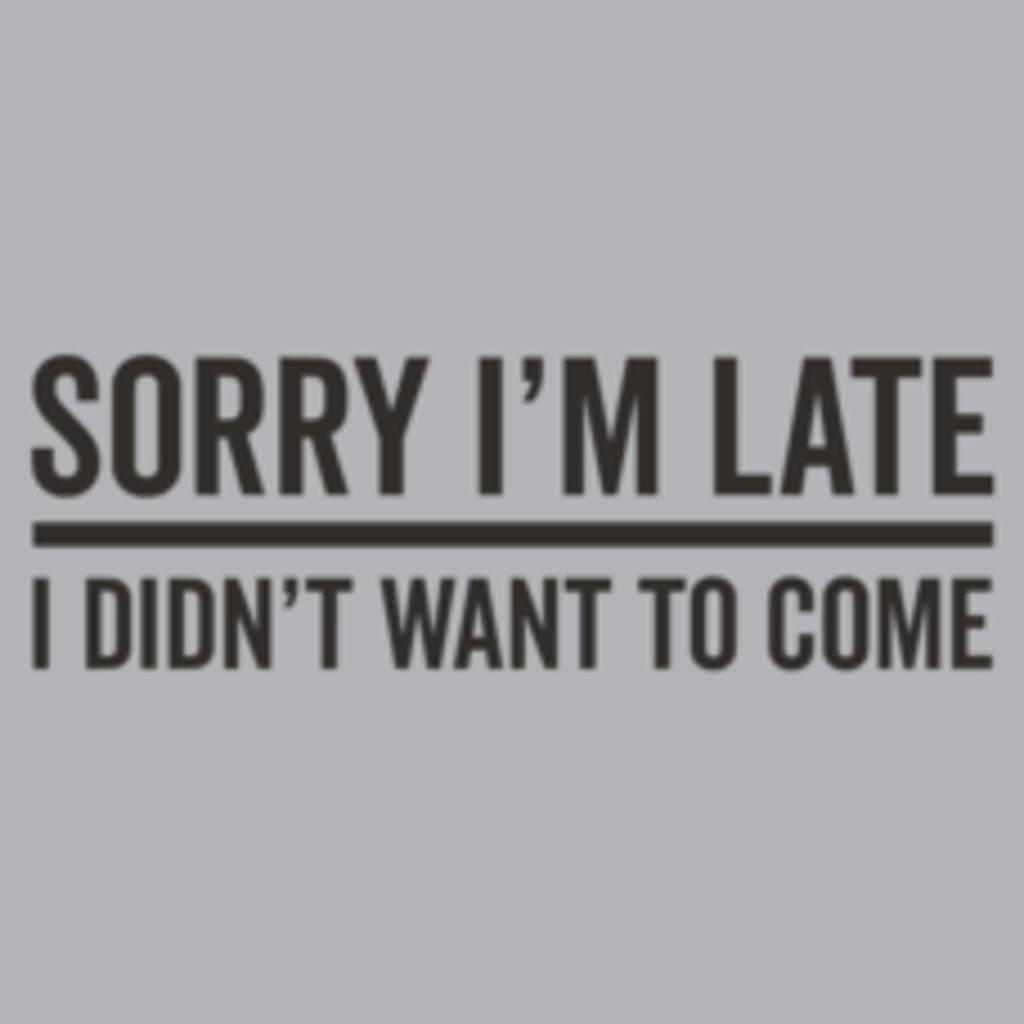 Textual Tees: Sorry Im Late T-Shirt