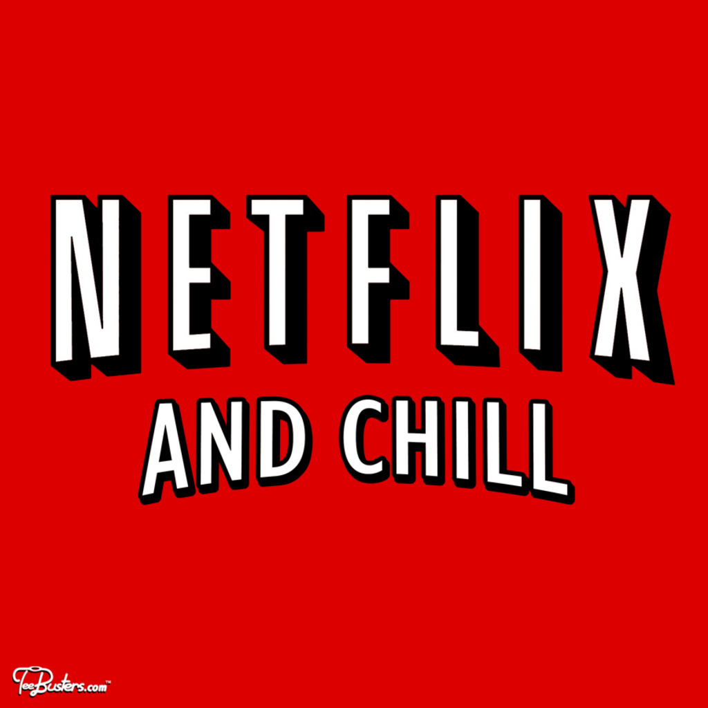 TeeBusters: Netflix and chill