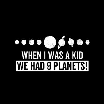 BustedTees: when i was a kid we had 9 planets