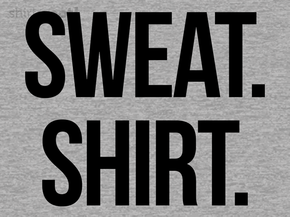 Woot!: Sweat. Shirt.