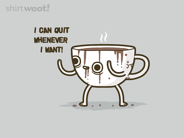 Woot!: Quit Coffee - $8.00 + $5 standard shipping