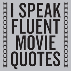 Textual Tees: I Speak Fluent Movie Quotes