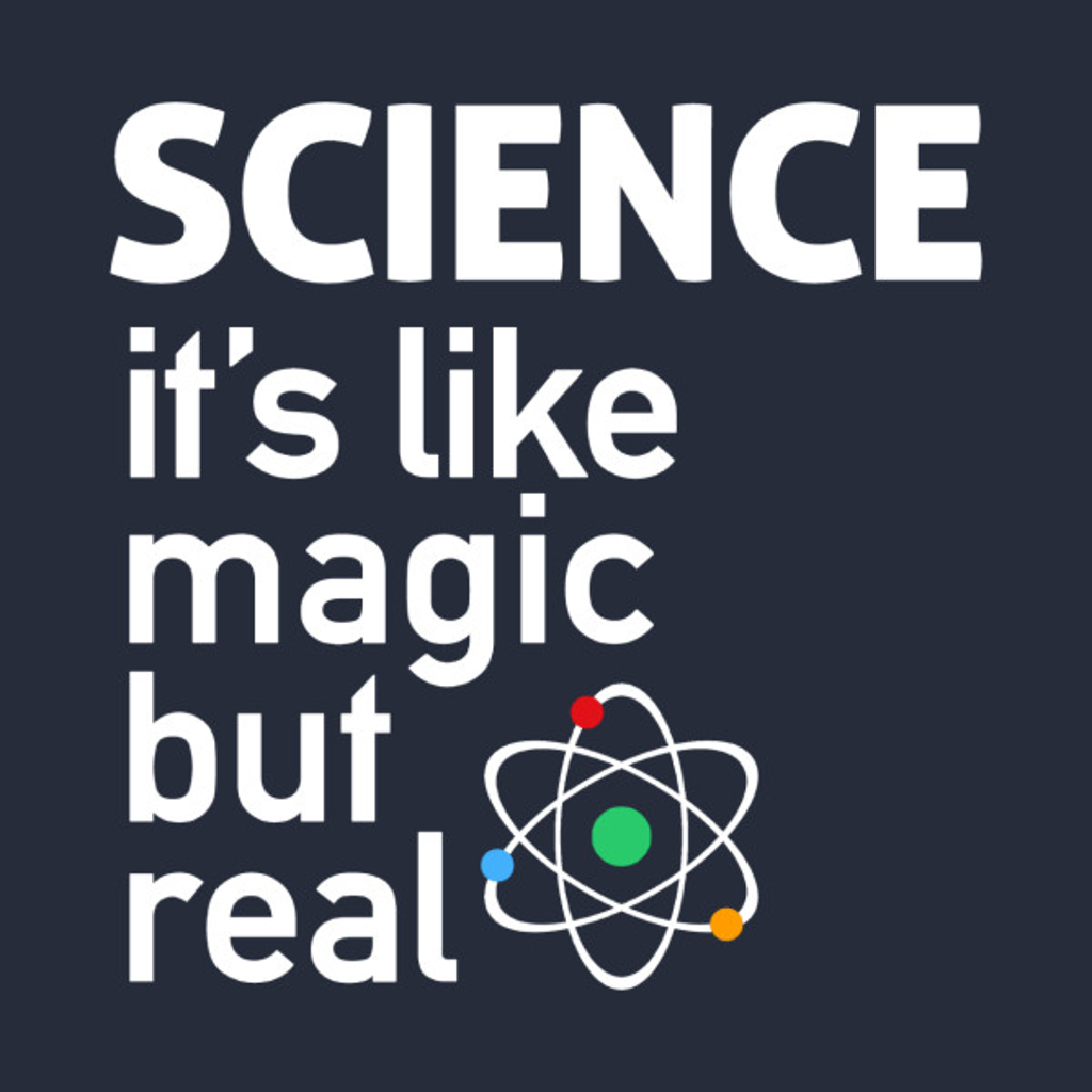 TeePublic: SCIENCE: It's Like Magic, But Real