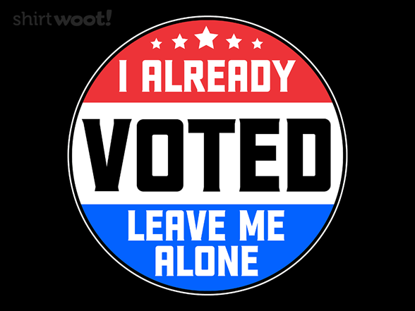 Woot!: I Already Voted