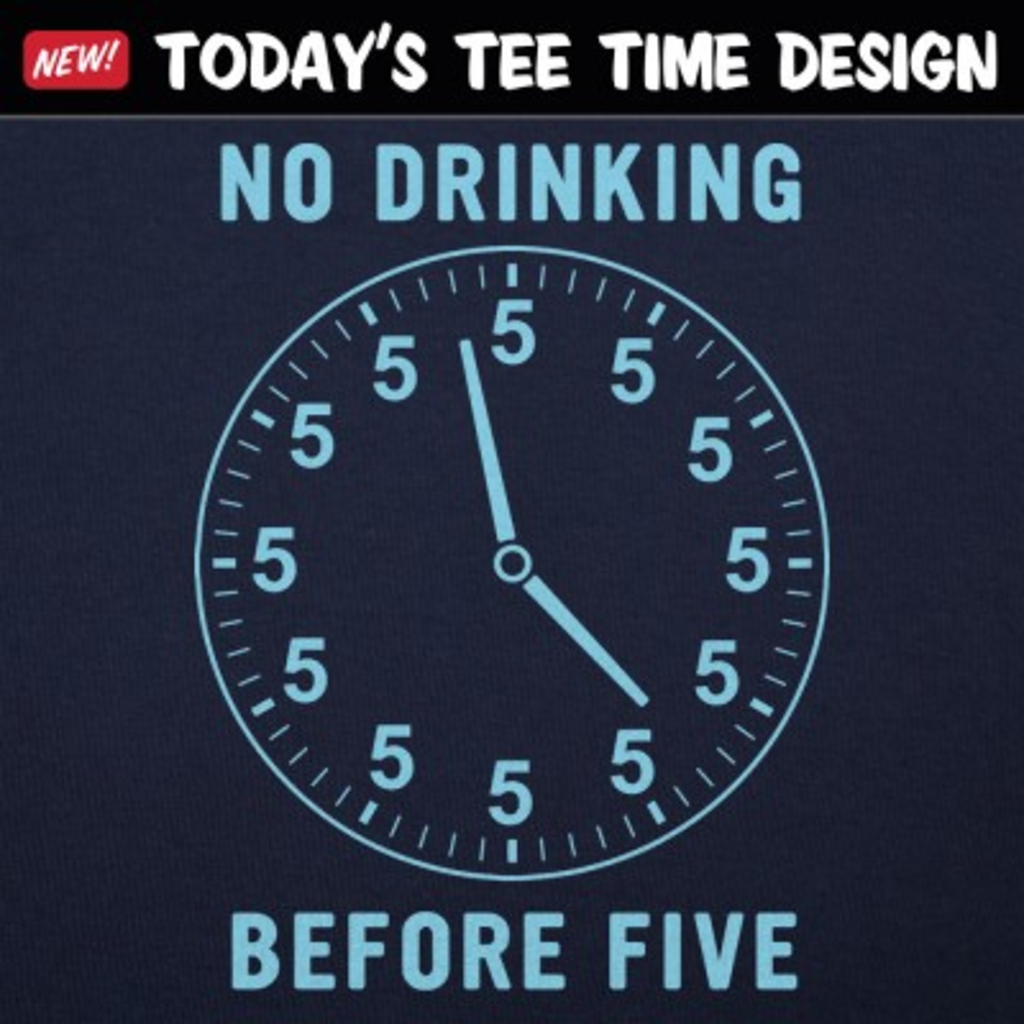 6 Dollar Shirts: No Drinking Before Five