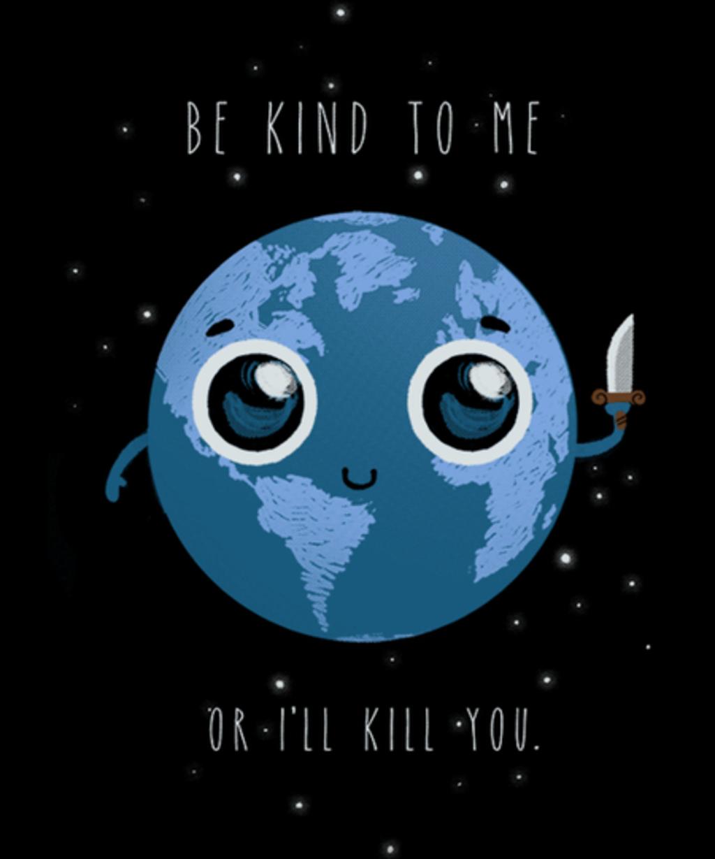 Qwertee: Be kind, or I'll kill you.