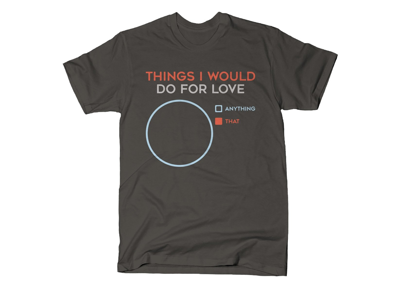 SnorgTees: Things I Would Do For Love