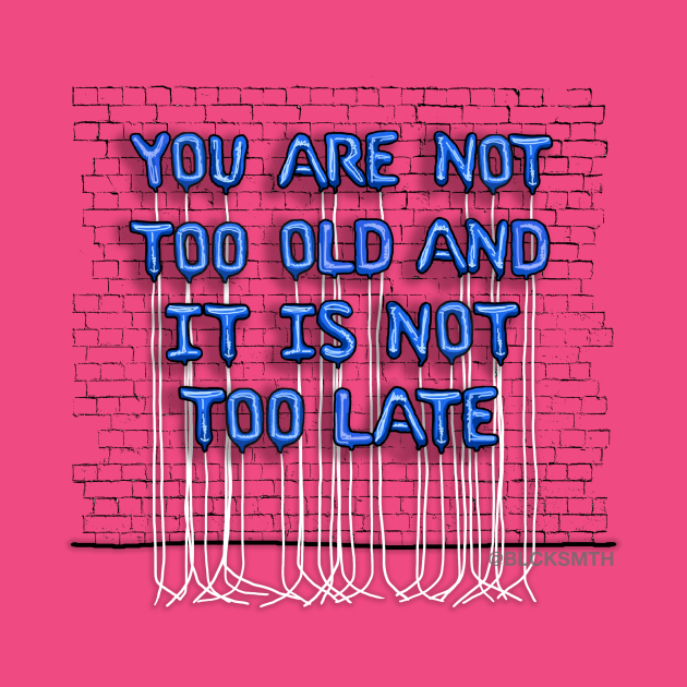 TeePublic: You Are Not Too Old (blue letters)