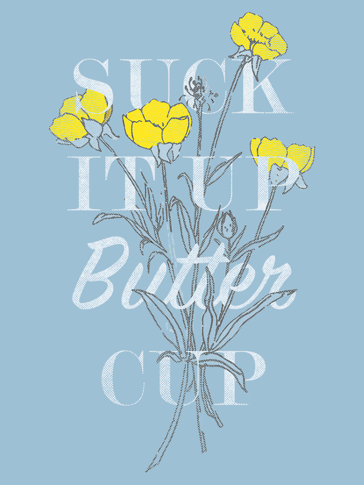 RedBubble: Suck it Up Buttercup