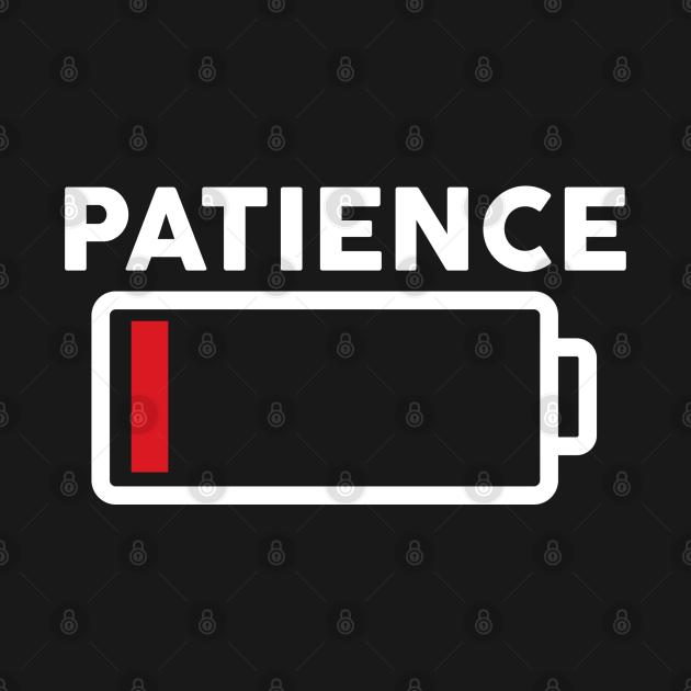 TeePublic: Patience Low Battery Shirt