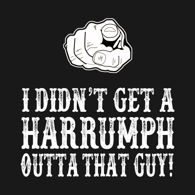TeePublic: Blazing Saddles - I Didn't Get A Harrumph Outta That Guy