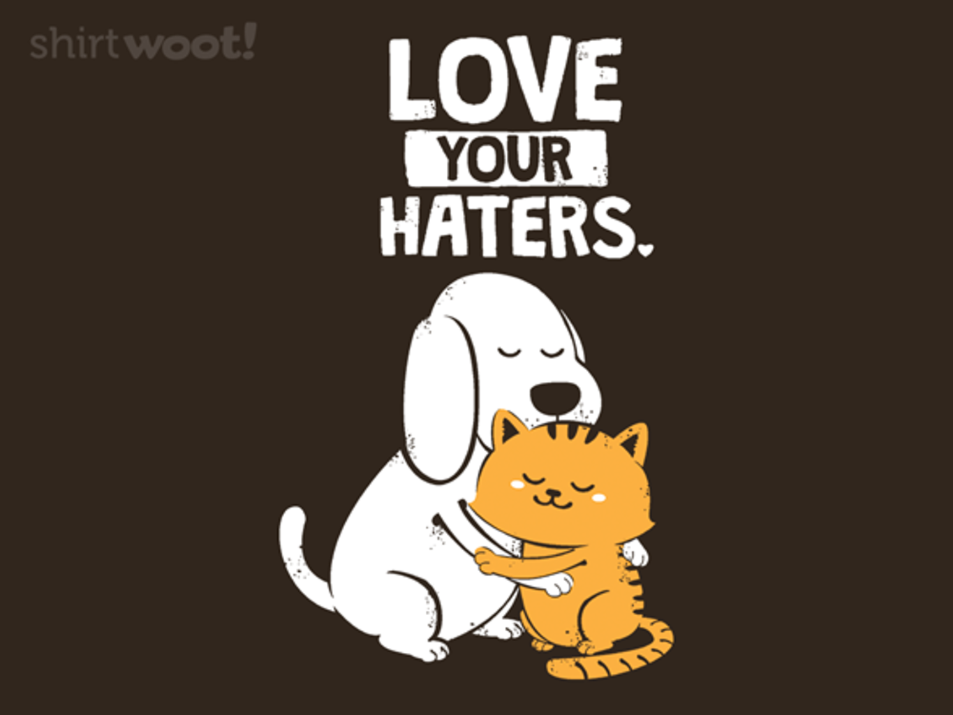 Woot!: Love Your Haters - $15.00 + Free shipping