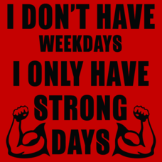 Textual Tees: I Don't Have Weekdays I Only Have Strong Days
