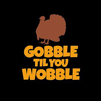 BustedTees: Funny Gobble Til You Wobble Thanksgiving