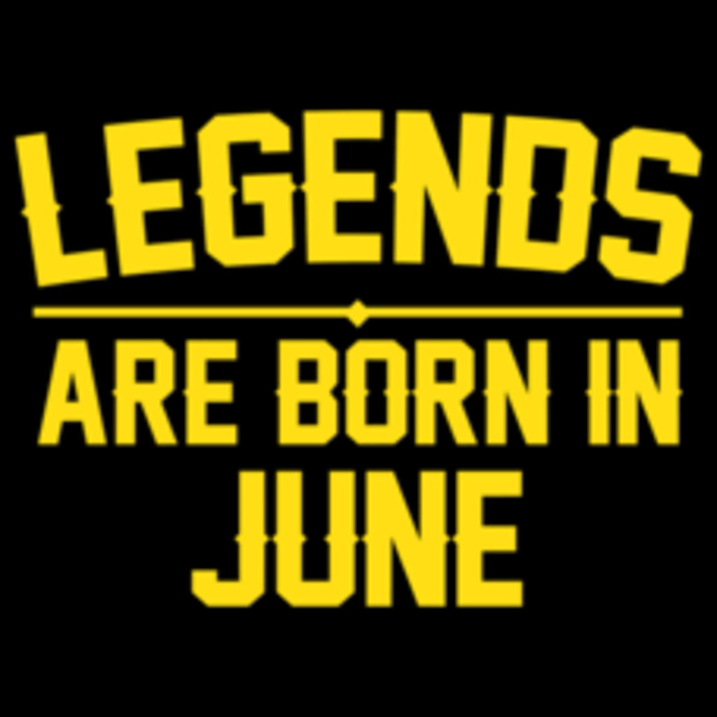 Textual Tees: Legends Are Born In June