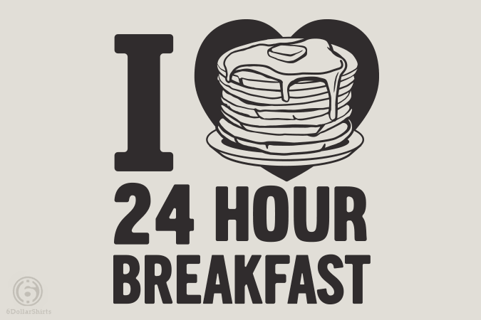 6 Dollar Shirts: 24 Hour Breakfast