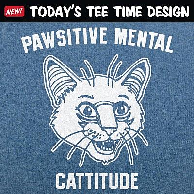 6 Dollar Shirts: Pawsitive Mental Cattitude
