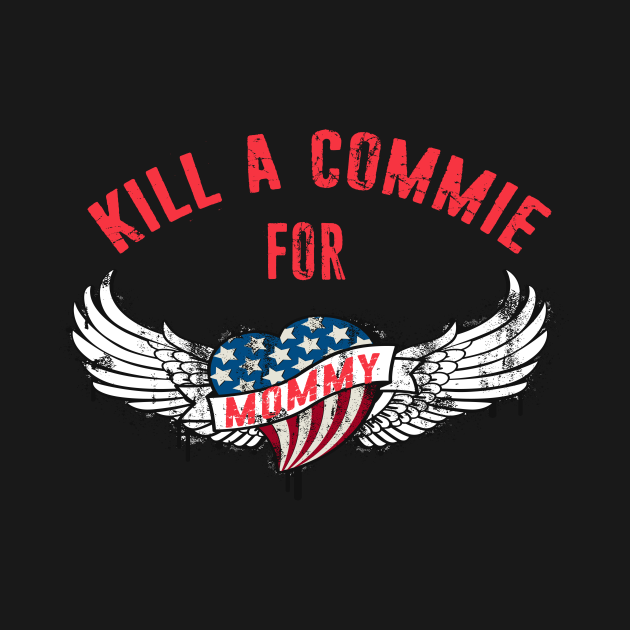 TeePublic: Kill a Commie for Mommy Cold War Tattoo Anti Communism USA