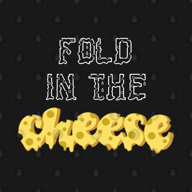 TeePublic: Fold In The Cheese T-Shirt
