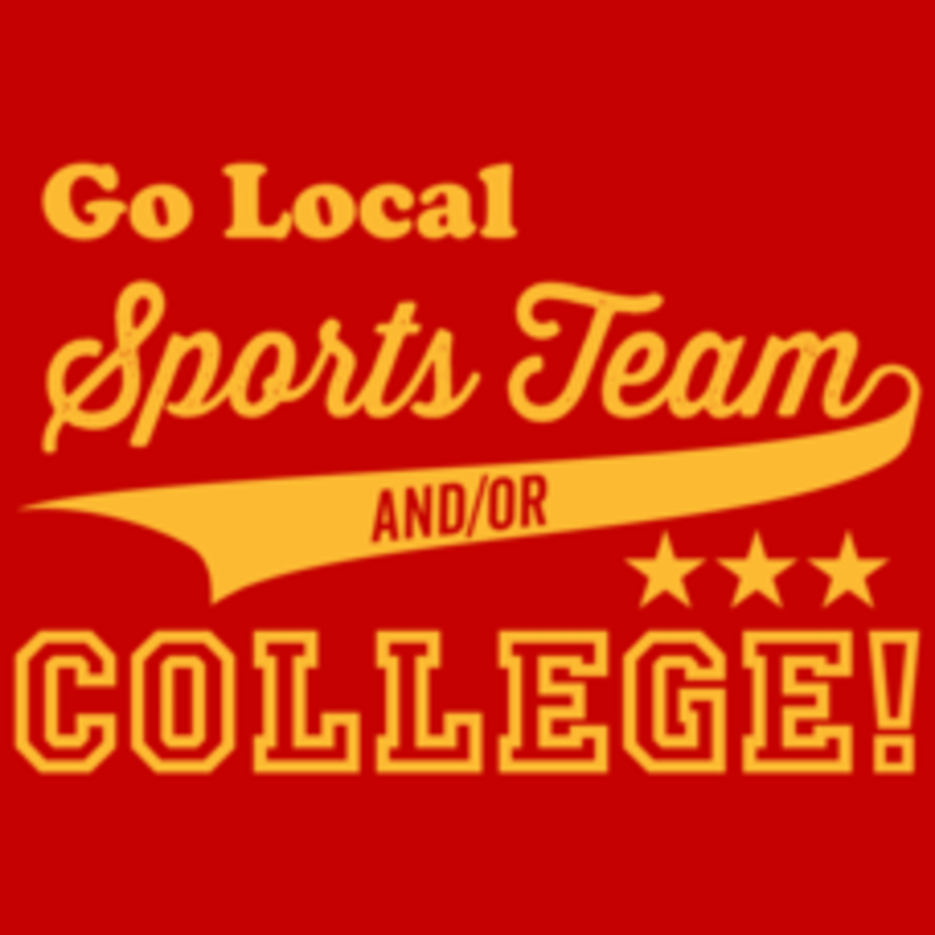 Textual Tees: Go Local Sports Team And Or College