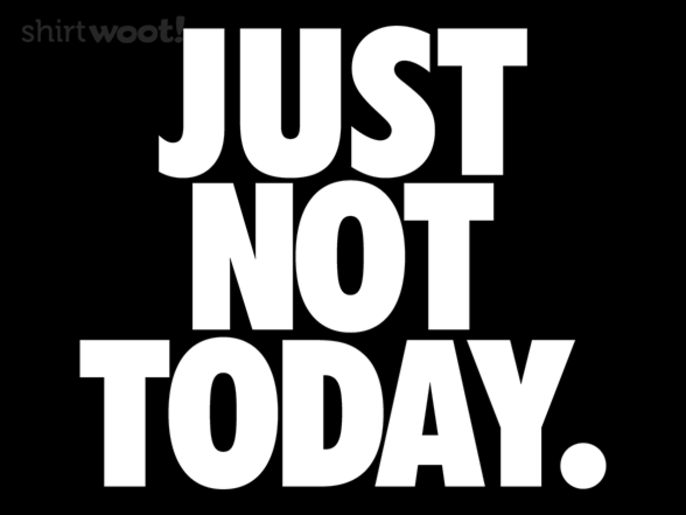 Woot!: Just Not Today.